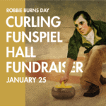 "Illustration of Robbie Burns about to throw a curling rock. Text reads ""Robbie Burns Day. Curling FUNspiel Hall Fundraiser. January 25."