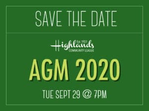 Green graphic filled with the following text (and Highlands Community League logo): Save the date, Highlands Community League, AGM 2020, Tuesday September 29 at 7pm